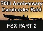 FSX Dambuster 70th Anniversary Celebration PART 2 Op Chastise Package